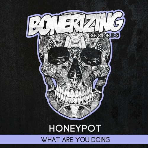Honeypot - What Are You Doing [Bonerizing Records] Out Now! *Played by Benny Benassi @ EDC*