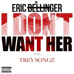Eric Bellinger - I Don't Want Her (Remix) ft. Trey Songz