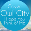 I Hope You Think of Me - Owl City cover
