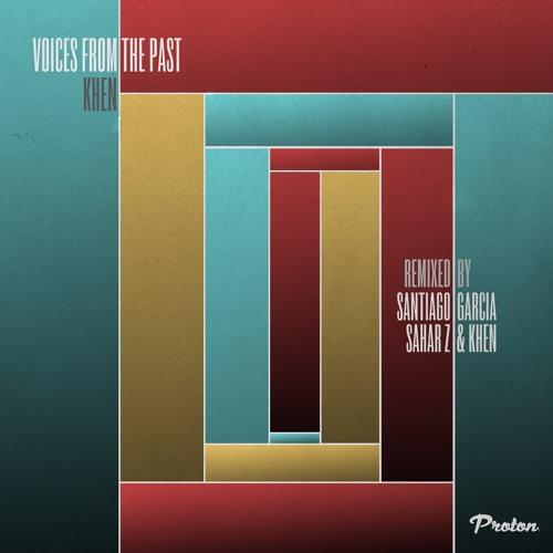 Khen - Voices From The Past (Santiago Garcia Remix) PROTON MUSIC