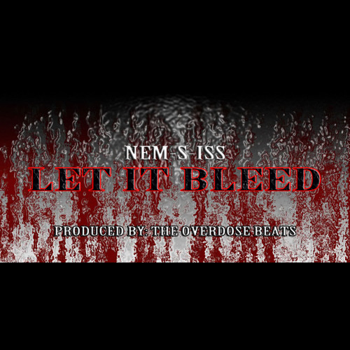 NEM-S-ISS - LET IT BLEED (PRODUCED BY THE OVERDOSE BEATS)