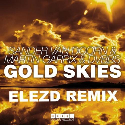 Sander Van Doorn, Martin Garrix, DVBBS - Gold Skies (ElezD Remix)