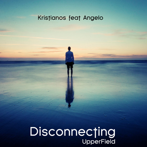 kristianos feat. Angelo - Disconnecting (UpperField)