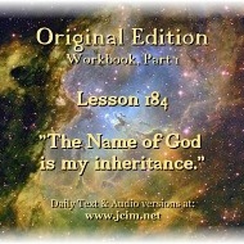 """ACIM LESSON 184 AUDIO """"The Name of God is my inheritance"""". ♫ ♪ ♫"""