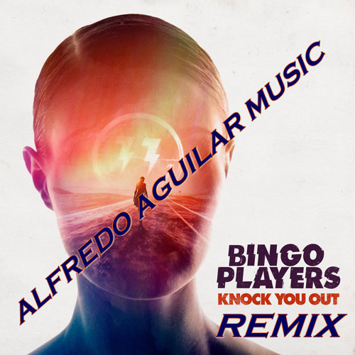Bingo Players - Knock You Out ( Alfredo Aguilar Music Remix )