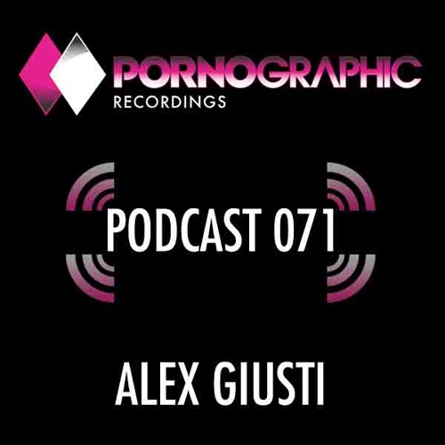 Pornographic Podcast 071 with Alex Giusti