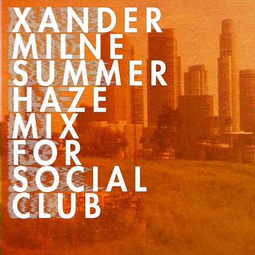 Social Club x Le Noeud Pap présentent : Summer Haze Mix par Xander Milne