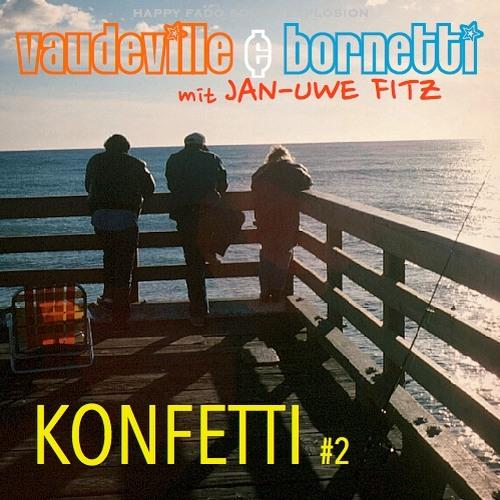 Vaudeville & Bornetti mit Jan-Uwe Fitz KONFETTI #2