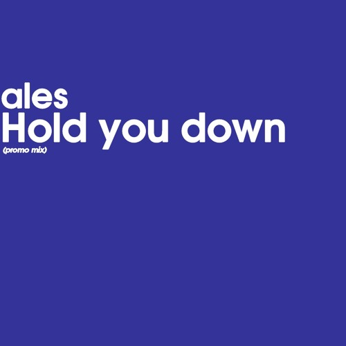 ALES - Hold You Down