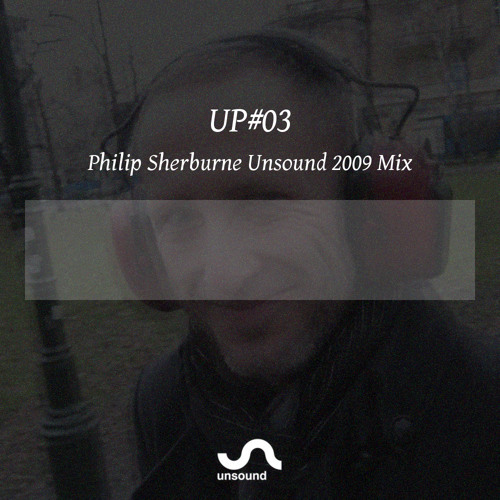 UP#03 Philip Sherburne Unsound 2009 Mix