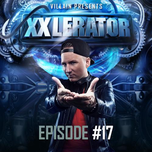 Villain presents XXlerator - Episode #17
