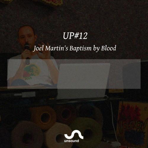 UP#12 Joel Martin's Baptism by Blood