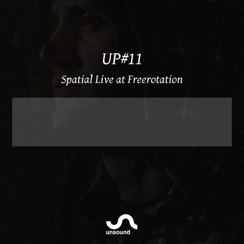 UP#11 Spatial Live at Freerotation