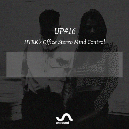 UP#16 HTRK's Office Stereo Mind Control