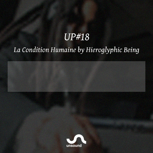 UP#18 La Condition Humaine by Hieroglyphic Being