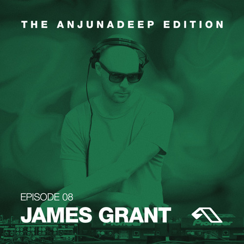 The Anjunadeep Edition 08 with James Grant