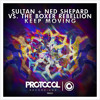Sultan + Ned Shepard vs. The Boxer Rebellion - Keep Moving (OUT NOW)