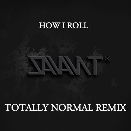 Savant - How I Roll (Totally Normal X Greg Good Remix)