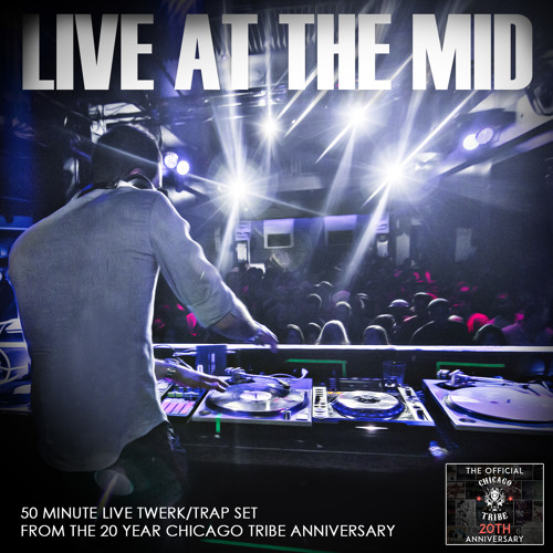 LIVE AT THE MID (CHICAGO TRIBE 20 YEAR ANNIVERSARY)