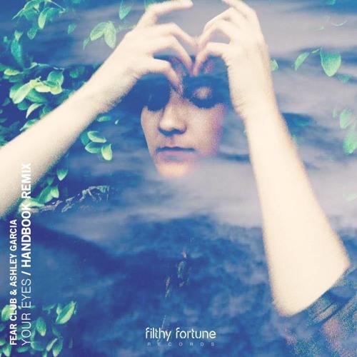 Fear Club & Ashley Garcia - Your Eyes (Handbook Remix)