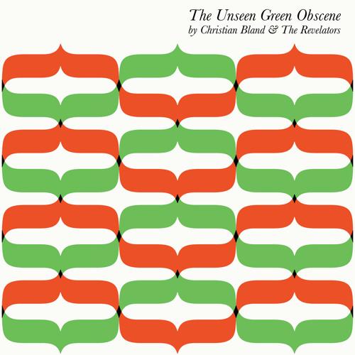 Christian Bland & The Revelators - The Unseen Green Obscene