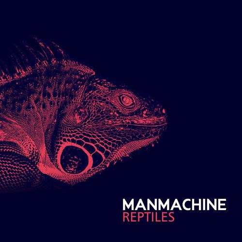 Manmachine - Reptiles