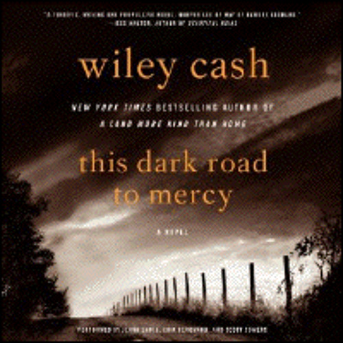 THIS DARK ROAD TO MERCY By Wiley Cash, Read By Jenna Lamia, Eric Bergman, Scott Sowers
