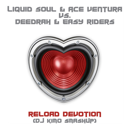 Liquid Soul & Ace Ventura vs. Deedrah & Easy Riders - Reload Devotion (DJ Kim0 SmashUP)