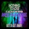 Nothing to lose feat. Alec Splatt & Tantrum - Gotta Get Away (Miss Haze Remix)FREE CLICK BUY