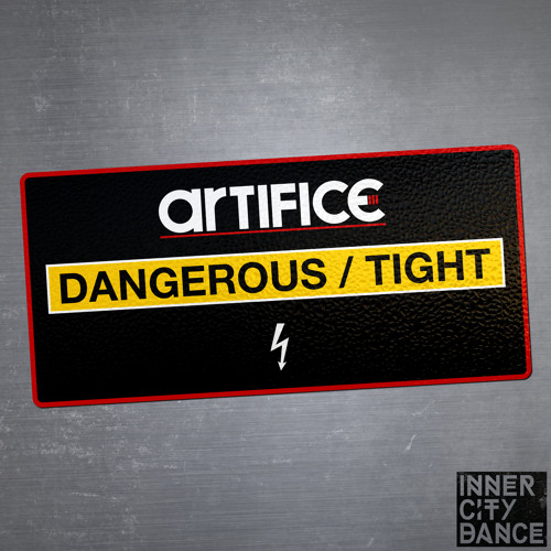 Artifice - Dangerous / Tight - Out Now
