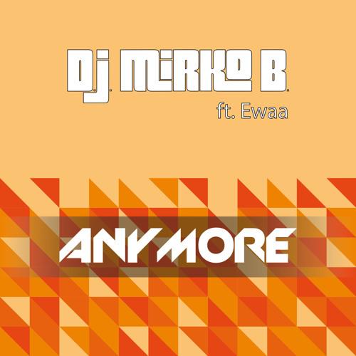 D.J. MIRKO B. ft. EWAA   -ANYMORE- (Radio Edit)