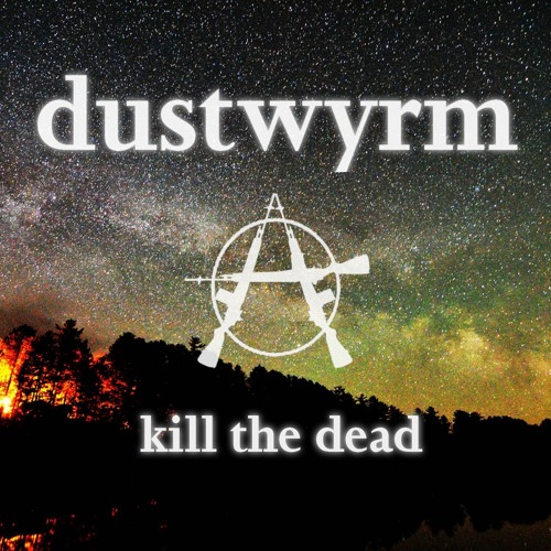 Dus†wyrm - Kill The Dead
