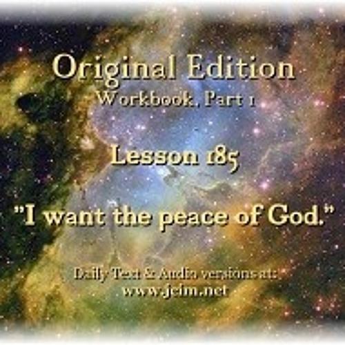 """ACIM LESSON 185 AUDIO """"I want the peace of God"""". ♫ ♪ ♫"""