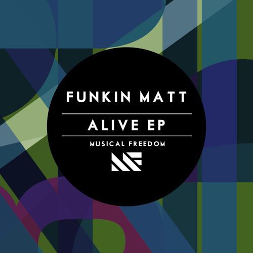 Funkin Matt - Alive (Original Mix) [OUT NOW]