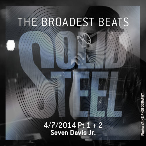 Solid Steel Radio Show 4/7/2014 Part 1 + 2 - Seven Davis Jr