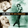 Dr Fre - Im an indian