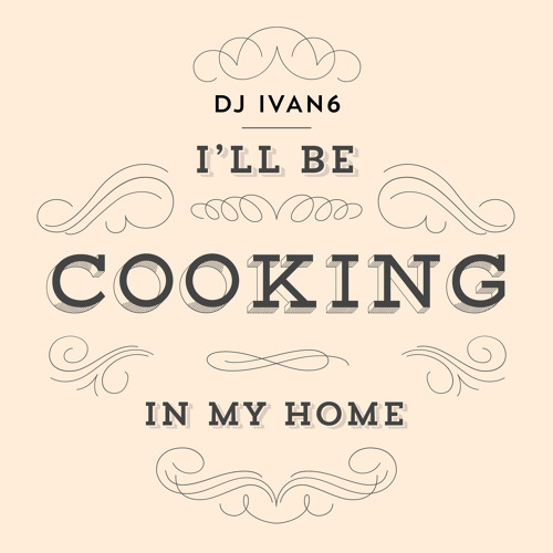 I'll Be Cooking In My Home