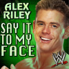 Alex Riley - Say It To My Face