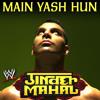 Jinder Mahal - Main Yash Hun