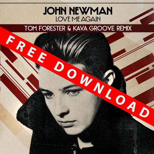 John Newman - Love Me Again (Tom Forester & Kava Groove Remix) ** FREE DOWNLOAD **