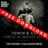 Touch & Go - Tango In Harlem 2013 (Tom Forester & Kava Groove Remix) - FREE DOWNLOAD
