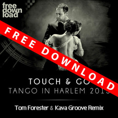 Touch & Go - Tango In Harlem 2013 (Tom Forester & Kava Groove Remix)