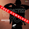Avicii ft. Audra Mae - Addicted To You (Groovefore Rework) - FREE DOWNLOAD