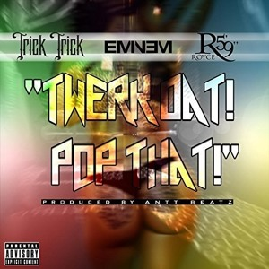 Trick Trick, Eminem, Royce Da 5'9″ — Twerk Dat Pop That