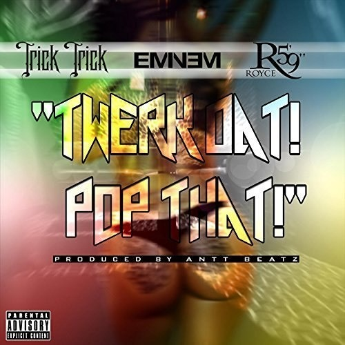 "Trick Trick, Eminem, Royce Da 5'9"" — Twerk Dat Pop That"
