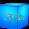 S.V.K - Cubic (Orignal Mix)[Free Download] Out Now