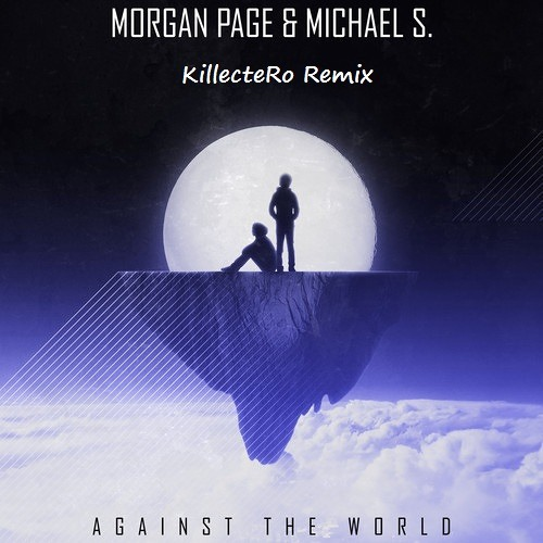 Morgan Page feat Michael S - Against The World (KillecteRo Remix)