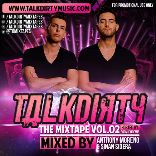TALKDIRTY THE MIXTAPE VOL. 02 - MIXED BY ANTHONY MORENO & SINAN SIDERA, HOSTED BY MC ROOMIE ROEMIS