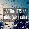 Girls - The 1975(With Rain)