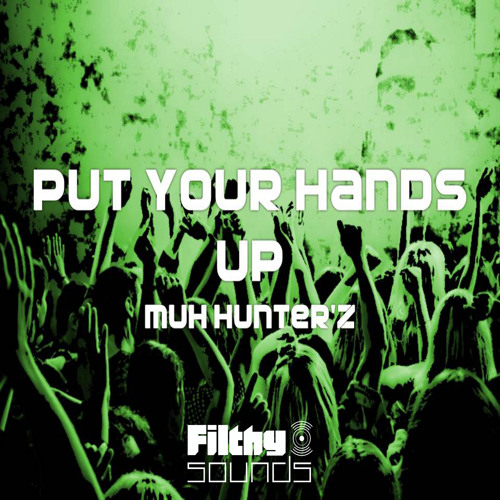 Muh Hunter`z - Put Your Hands Up (21st July)